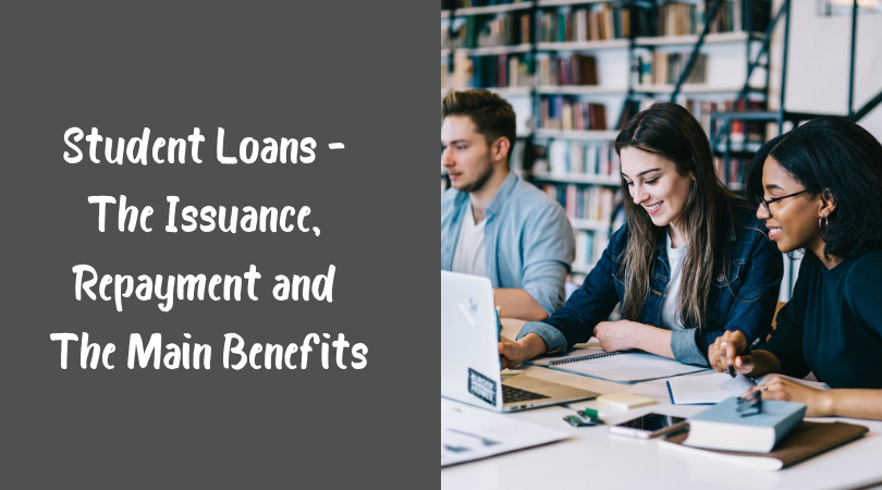 Student Loans - The Issuance, Repayment and The Main Benefits